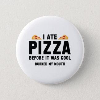 Chapa Redonda De 5 Cm Yo comí la pizza antes de que fuera fresca