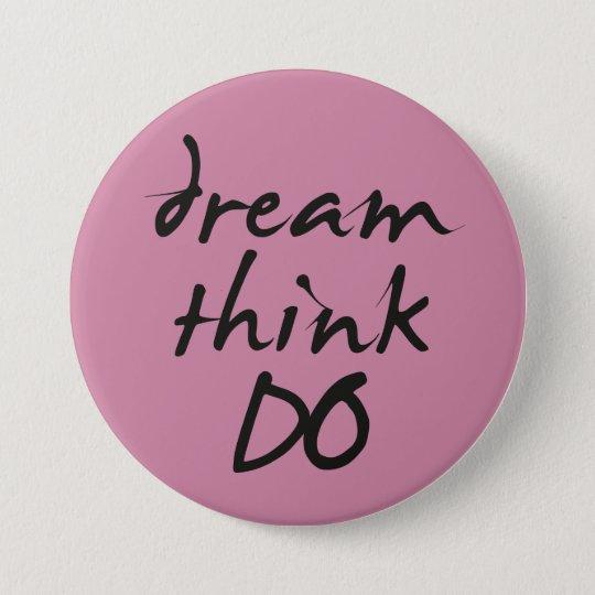 Chapa Redonda De 7 Cm Dream, think, do - Motivational quote for her
