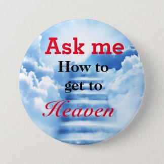 Chapa Redonda De 7 Cm Pregúnteme cómo conseguir a la insignia del cielo