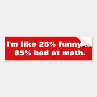 Chiste divertido de la matemáticas pegatina para coche