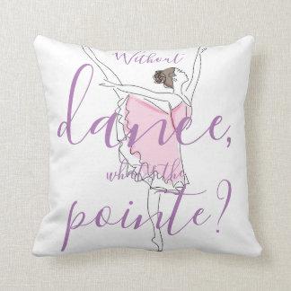 Cojín Decorativo ¿Bailarina //sin danza cuál es el pointe?
