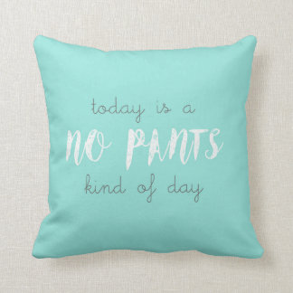 Cojín Decorativo El hoy no es una ninguna clase de los pantalones