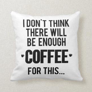 Cojín Decorativo No pienso que habrá bastante café para esto
