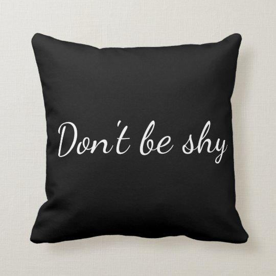 Cojín Don't be shy
