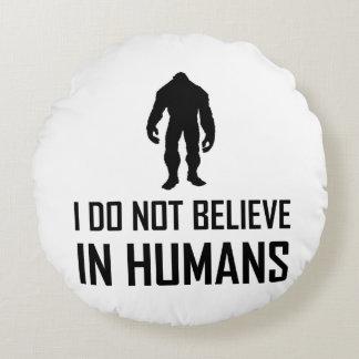 Cojín Redondo Bigfoots no cree en seres humanos