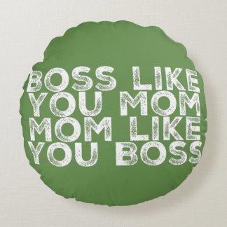 Cojín Redondo Boss tiene gusto de usted mamá