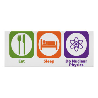 Coma el sueño hacen la física nuclear póster