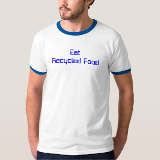 Coma la comida reciclada camiseta