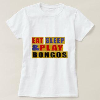 Coma los BONGOS del sueño y del juego Camiseta