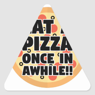 Coma una pizza una vez adentro un rato pegatina triangular