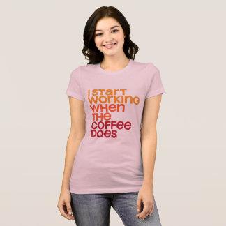 """Comience a trabajar "" Camiseta"