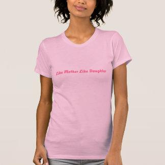 Como madre tenga gusto de la hija camisetas
