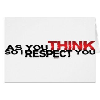 Como usted piensa así que le respeto tarjeta de felicitación