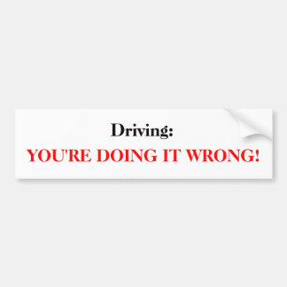 Conducción: Usted lo está haciendo incorrecto Pegatina Para Coche