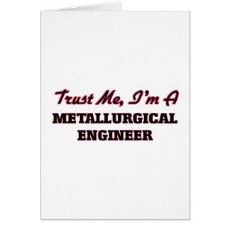 Confíe en que yo es ingeniero metalúrgico tarjeta