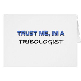 Confíe en que yo es un Tribologist Felicitacion