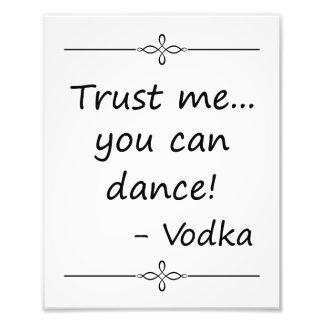 Confíe en que yo que usted puede bailar, vodka, arte con fotos