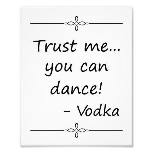 Confíe en que yo que usted puede bailar, vodka, impresiones fotograficas