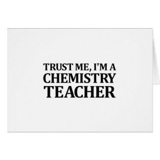 Confíeme en, yo son un profesor de la química tarjeton