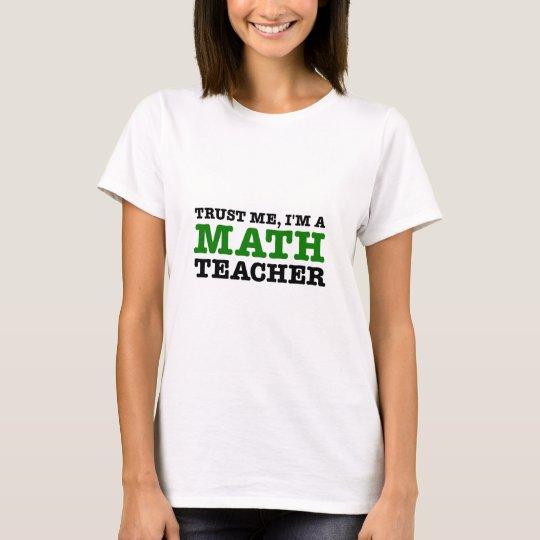 Confíeme en, yo son un profesor de matemáticas camiseta