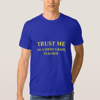 Confíeme en, yo son un sexto profesor del grado camisetas