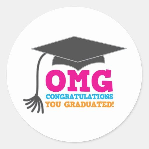 ¡Congratuations de OMG que usted graduó! Etiqueta Redonda
