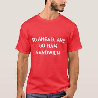 Continúe, y vaya bocadillo de jamón camiseta