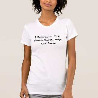 Creo en alegría paz la fe la esperanza y el amo camisetas