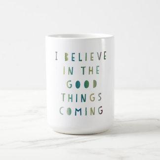 Creo en buen venir de las cosas… Taza