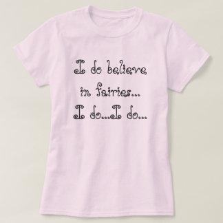 Creo en hadas… que lo hago… yo lo hago… camiseta