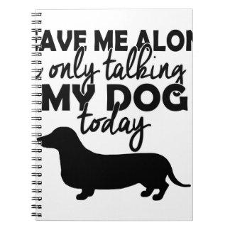 Cuaderno déjeme solo, yo están hablando con mi perro hoy