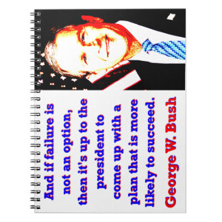 Cuaderno Y si el fracaso no es una opción - G W Bush
