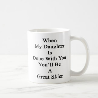 Cuando hacen a mi hija con usted usted será un taza de café