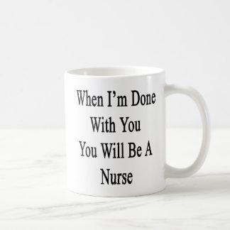Cuando me hacen con usted usted será enfermera taza clásica