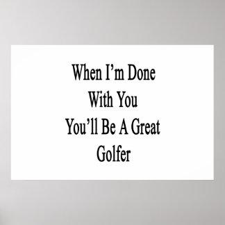Cuando me hacen con usted usted será gran golfista póster