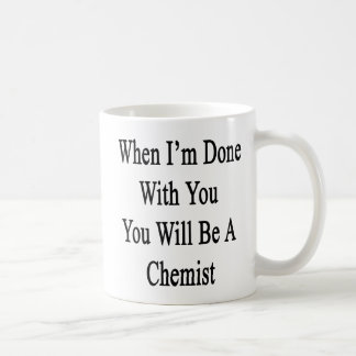 Cuando me hacen con usted usted será químico taza de café