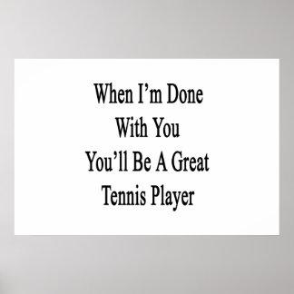 Cuando me hacen con usted usted será un gran tenis póster