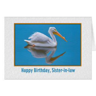 Cumpleaños, cuñada, pelícano blanco tarjeta de felicitación