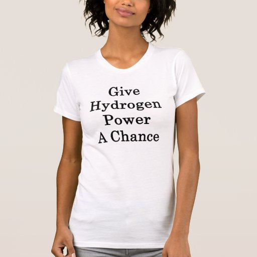 Dé a poder del hidrógeno una oportunidad camisetas