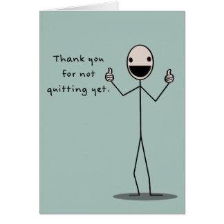 De agradecimiento para no abandonar todavía tarjeta de felicitación