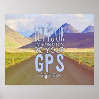Deje su imaginación ser su GPS Póster