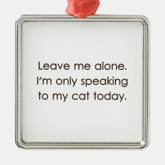 Déjeme me solo están hablando solamente a mi gato adorno navideño cuadrado de metal