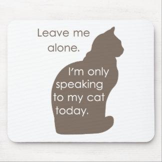 Déjeme me solo están hablando solamente a mi gato  alfombrilla de ratón