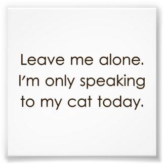 Déjeme me solo están hablando solamente a mi gato  impresiones fotograficas