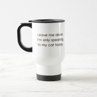 Déjeme me solo están hablando solamente a mi gato  taza de viaje de acero inoxidable