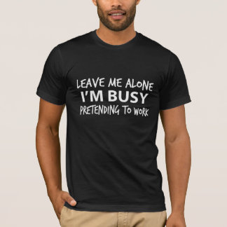 Déjeme me solo están ocupado fingimiento trabajar camiseta