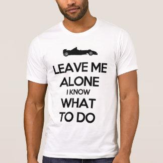 Déjeme me solo saben qué hacer camiseta