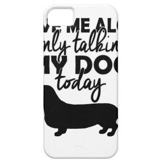 déjeme solo, yo están hablando con mi perro hoy funda para iPhone SE/5/5s