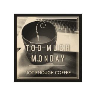 Demasiado lunes no bastante café cuadros de madera
