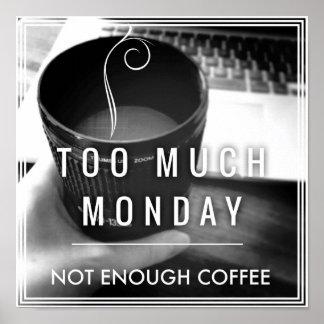 Demasiado lunes no bastante café póster